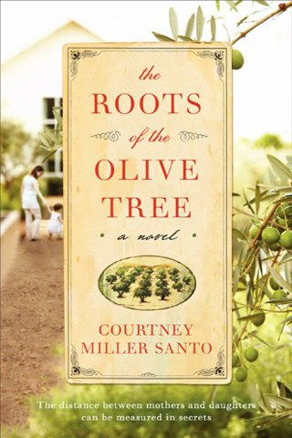 The Roots of the Olive Tree by Courtney Miller Santo